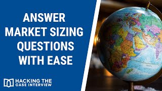 Answer Market Sizing Questions with Ease