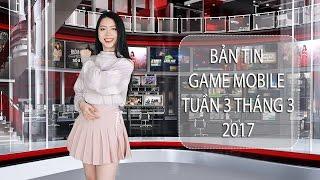 Bản tin Game Mobile tuần 3 tháng 3/2017