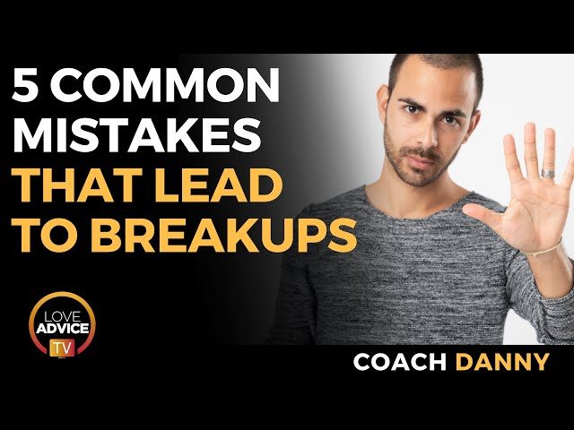 5 Common Relationship Mistakes That Lead to Breakups