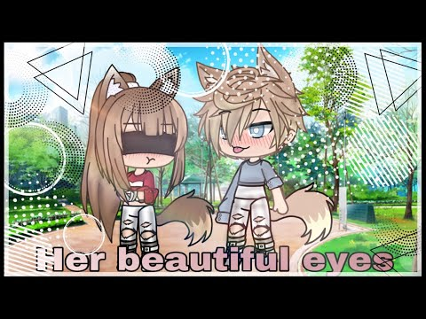 Her Beautiful Eyes./Gacha Life Mini Movie:by Angel Wolfy Channel