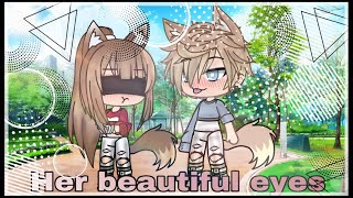 Her beautiful eyes./Gacha Life mini movie:by Angel Wolfy channel