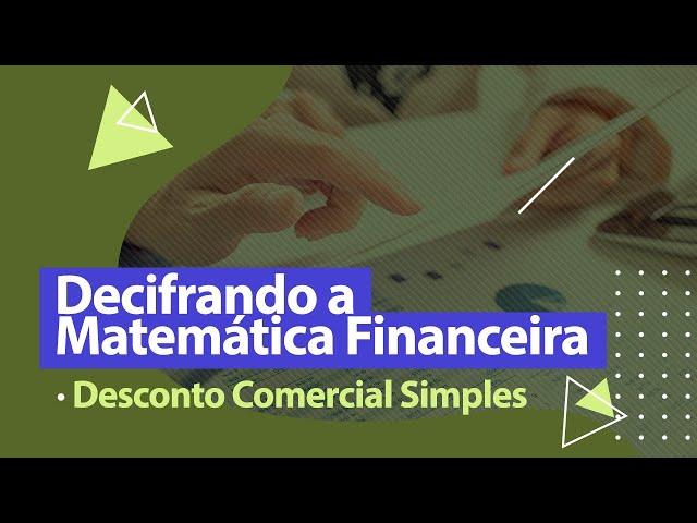 DESCONTO COMERCIAL SIMPLES - Matemática Financeira