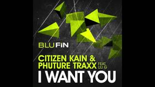 Citizen Kain & Phuture Traxx - I Want You (Dustin Zahn 24 Hours Later Remix) [BluFin]