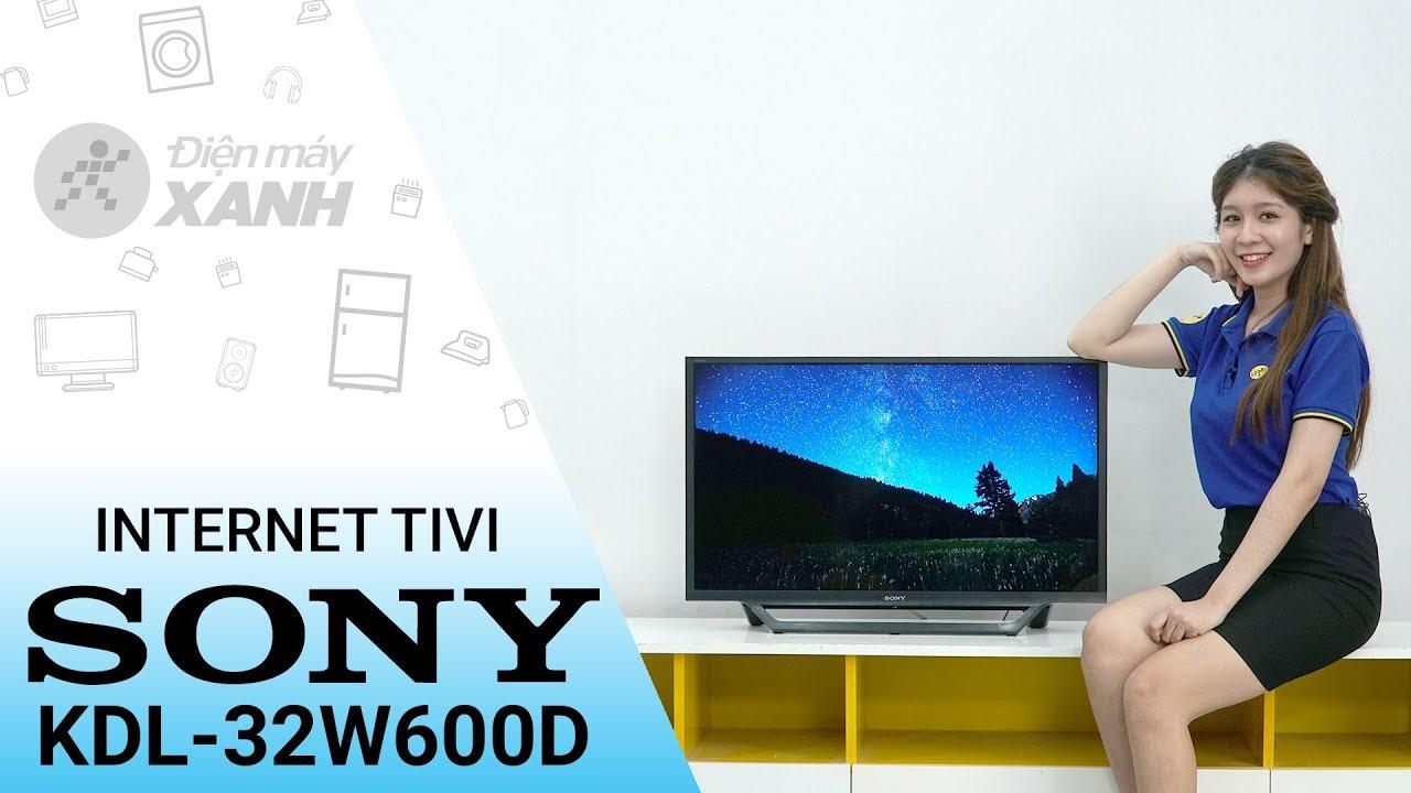 Internet Tivi Sony 32 inch KDL – 32W600D – Nhỏ nhưng có võ | Điện máy XANH