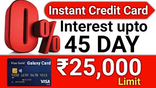Instant Credit Card - GalaxyCard ₹25,000 Credit limit   45 day Interest free   zero annual Charges