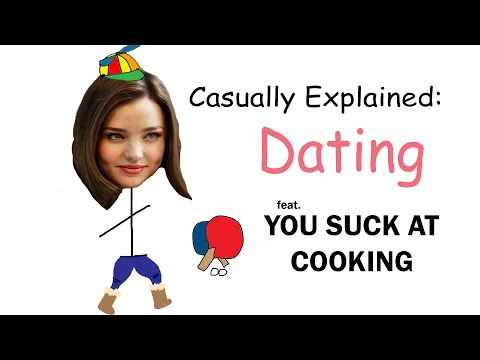 Casually Explained: Dating (feat. You Suck At Cooking)