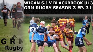 WIGAN ST JUDES GOLDS V BLACKBROOK ROYALS U13 | GRM RUGBY | SEASON 3 EP 31