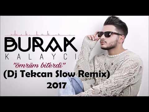 Burak Kalaycı - ÖMRÜM BiTERDi (Dj Tekcan Slow Remix) 2017