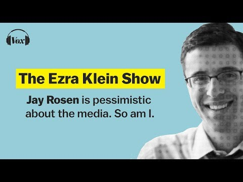 Jay Rosen is pessimistic about the media. So am I. | The Ezra Klein Show