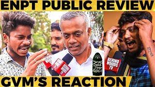 "Enpt Public Review :""Sorry GVM Sir"" - Fans Emotional  | Dhanush | Megha Akash | GVM | ENPT"
