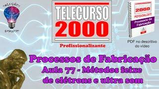 Telecurso 2000   Processos de Fabricacao   77 Metodos   feixe de eletrons e ultra som