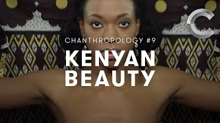 Chanthropology #9 - Kenyan Beauty