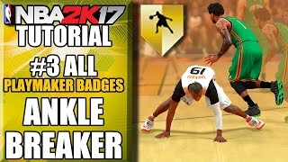 NBA 2K17 Badge Hunter #1 - How I Got Ankle Breaker & ALL Playmaker Badges