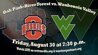 Waubonsie Valley Football Broadcast vs. Oak Park-River Forest; 8/30/2019
