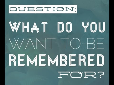 What Do You Want To Be Remember Motivation Remembered Quotes