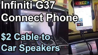 Infiniti G37 - Connect any Phone via Cable to Play Music on Car speakers