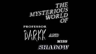 The Mysterious World Of Professor Darkk And Miss Shadow 2019