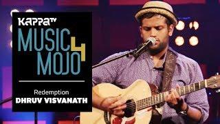 Redemption - Dhruv Visvanath - Music Mojo Season 4 - KappaTV