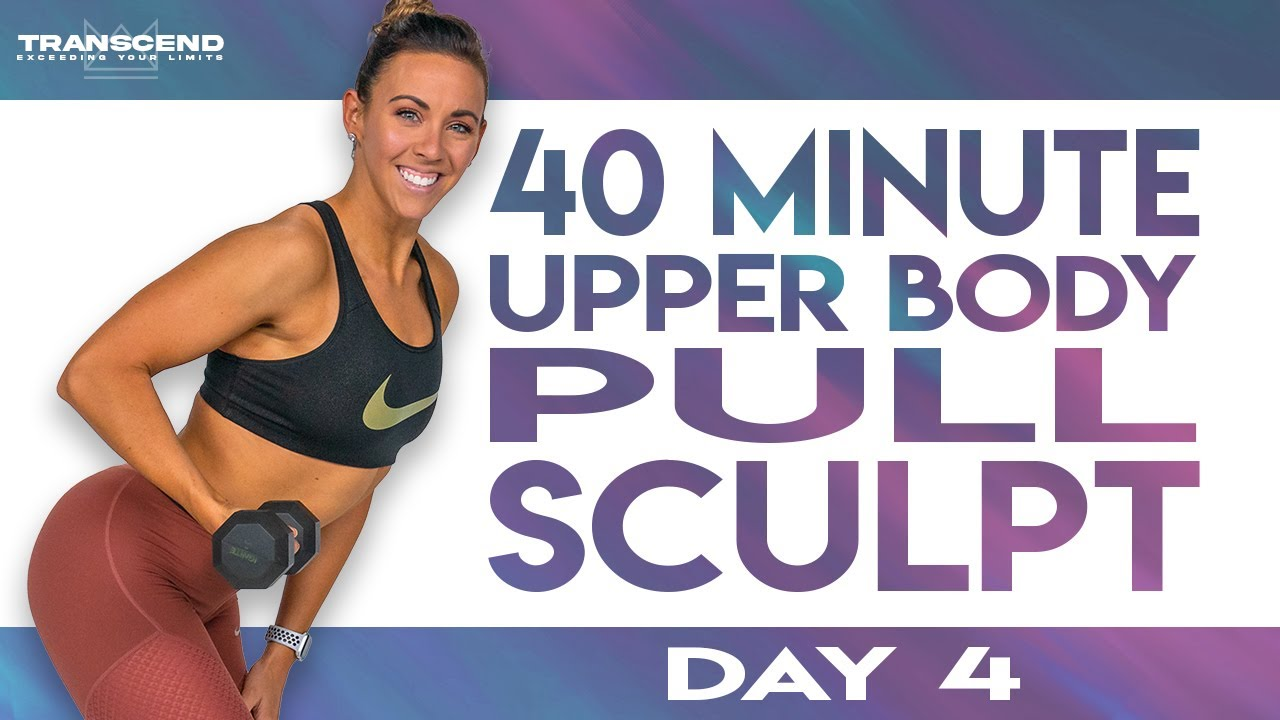 40 Minute Upper Body Pull Sculpt Workout Transcend Day 4 Youtube In 2020 Workout Weight Training Excersize