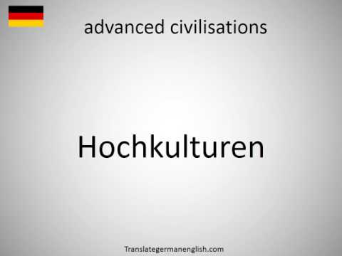 How to say advanced civilisations in German?