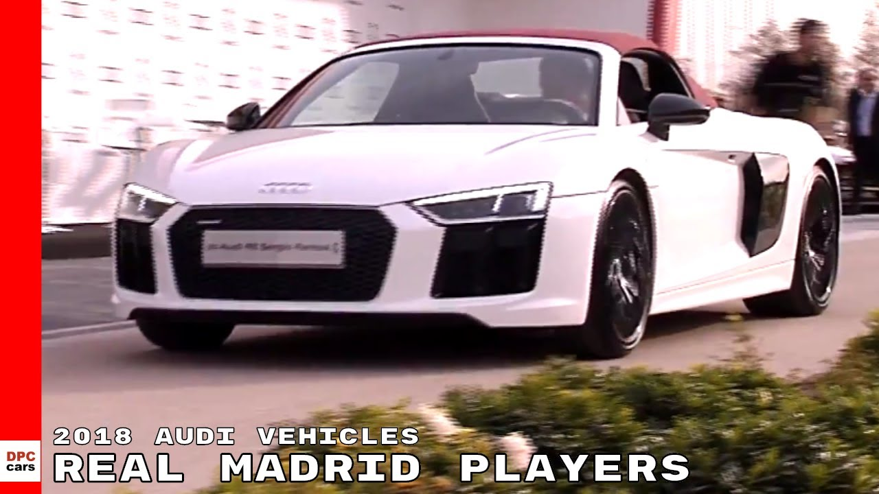 Real Madrid Players Receive 2018 Audi Vehicles Youtube