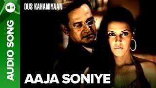 Aaja Soniye (Full Audio Song) | Dus Kahaniyaan | Aftab Shivdasani & Neha Ob …