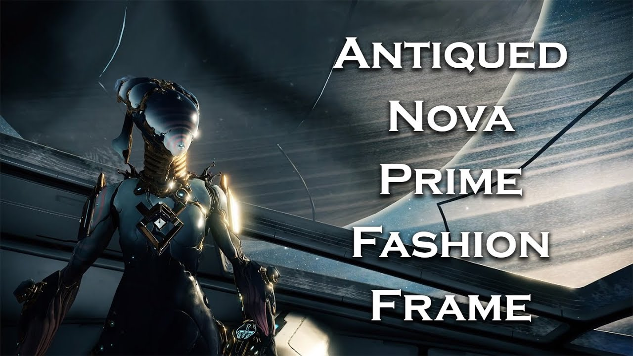 Warframe Antiqued Nova Prime Fashion Frame Youtube When these two forces collide, their strength is unparalleled. warframe antiqued nova prime fashion frame