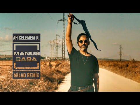 Manuş Baba | Ah Gelemem Ki (Milad Remix)