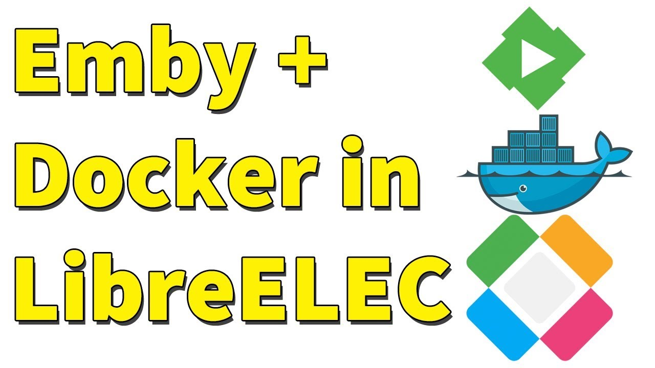 Install Emby in LibreELEC using Docker | How To | Home Theater