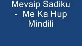 Mevaip Sadiku -  Me Ka Hup Mindili.wmv