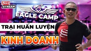 Eagle Camp - Trại huấn luyện kinh doanh khét tiếng
