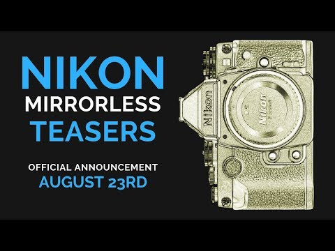 Nikon MIRRORLESS Teasers (OFFICIAL Announcement AUGUST 23)