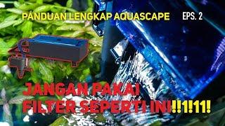 Jangan Sembarangan Pilih Filter Aquarium Aquascape - Episode 2