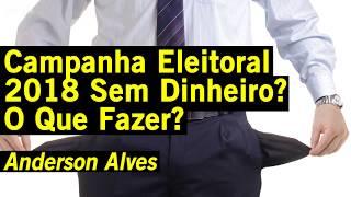 Campanha Eleitoral 2018 Sem Dinheiro, O que Fazer?   Anderson Alves