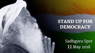 Stand Up for Democracy – Sadhguru Spot of 11 May 2018