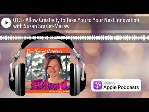 013 - Allow Creativity to Take You to Your Next Innovation with Susan Scarlet-Macaw