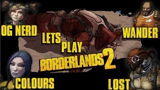 Lets Collab Borderlands 2 GOTY With OG Nerd, Wanderbots, 1000 Colours and LostSpider! Ep.5