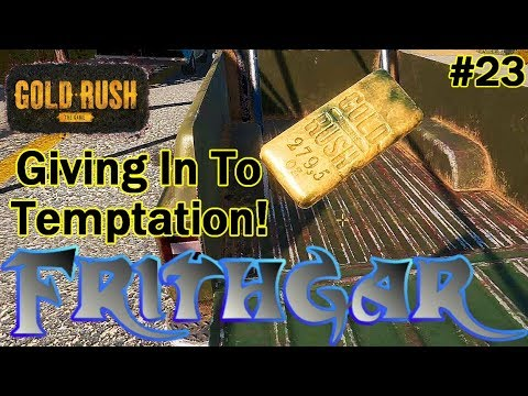 Let's Play Gold Rush The Game #23: Giving In To Temptation!