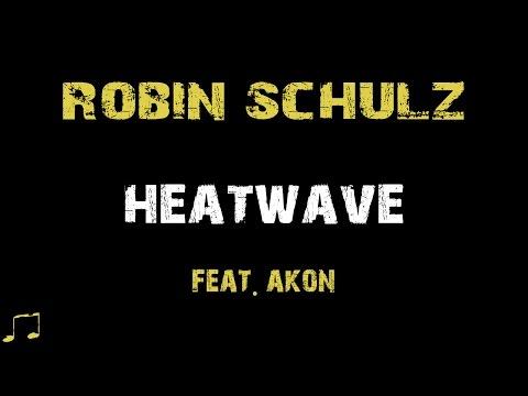 Robin Schulz feat. Akon - Heatwave [ Lyrics ]
