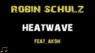 Robin Schulz feat. Akon - Heatwave [ Lyrics ]