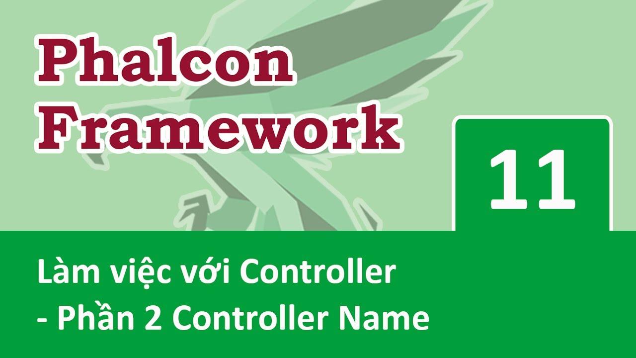 Phalcon Framework – 11 Làm việc với controller – 02 Controller Name