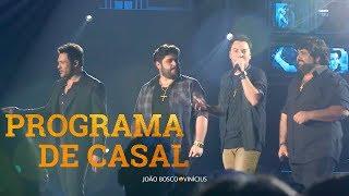 "João Bosco e Vinicius - ""Programa de Casal"" Part. César Menotti e Fabiano"