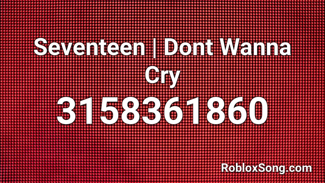 Seventeen Dont Wanna Cry Roblox Id Roblox Music Code Youtube