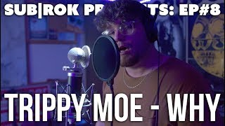 "SUB|ROK PRESENTS (S2:EP#3) Trippy Moe - ""Why"""