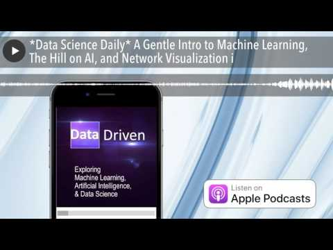 *Data Science Daily* A Gentle Intro to Machine Learning, The Hill on AI, and Network Visualizat