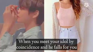 BTS Taehyung ff Oneshot || When you meet your idol by coincidence and he falls for you ||