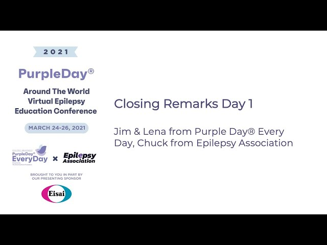 Closing Remarks - Day 1 - Purple Day® Around The World 2021 Virtual Epilepsy Education Conference