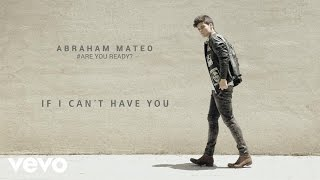 Abraham Mateo - If I Can't Have You (Audio)