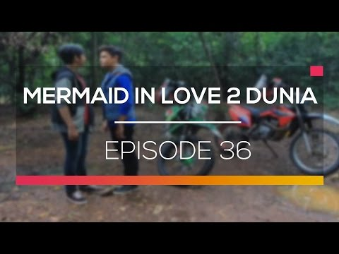 Mermaid In Love 2 Dunia - Episode 36 - YouTube
