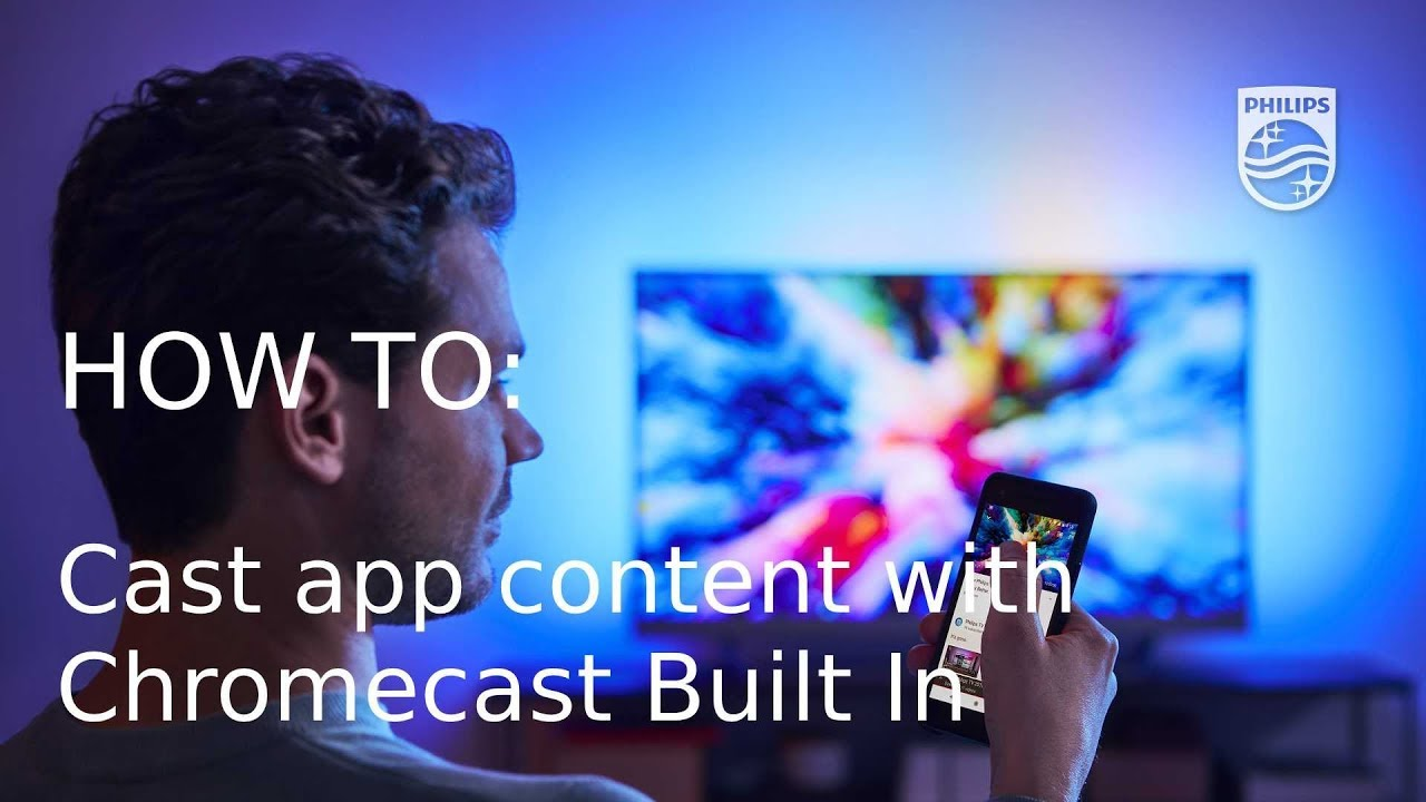How to cast app content to your Philips TV with Chromecast Built In [2018]